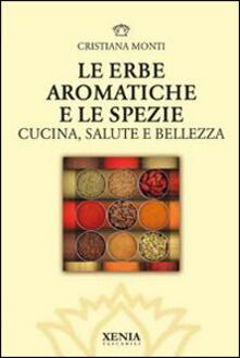 Le erbe aromatiche e le spezie. Cucina, salute e bellezza.pdf