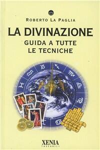 Libro La divinazione. Guida a tutte le tecniche Roberto La Paglia