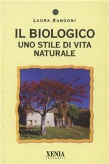 Il biologico. Uno stile di vita naturale - Laura Rangoni - copertina