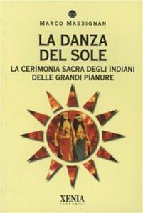 La danza del sole. La cerimonia sacra degli indiani delle grandi pianure