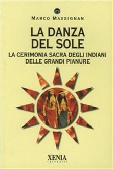 La danza del sole. La cerimonia sacra degli indiani delle grandi pianure - Marco Massignan - copertina
