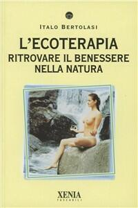 L' ecoterapia. Ritrovare il benessere nella natura