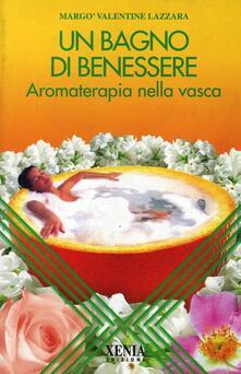 Un bagno di benessere. Aromaterapia nella vasca - Valentine Lazzara Margò - copertina