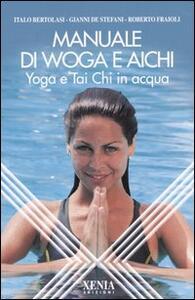 Manuale di Woga e Aichi. Yoga e Tai Chi in acqua