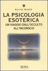 La psicologia esoterica. Un viaggio dall'occulto all'inconscio