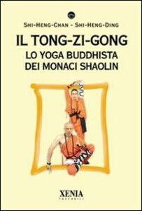 Foto Cover di Il tong-zi-gong. Lo yoga buddhista dei monaci Shaolin, Libro di Sri Rohininandana Das,Radha Priya Dasi, edito da Xenia
