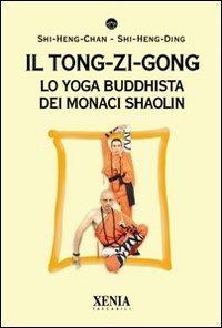 Il tong-zi-gong. Lo yoga buddhista dei monaci Shaolin di Das Sri Rohininandana