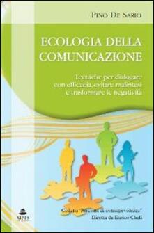 Ecologia della comunicazione. Tecniche per dialogare con efficacia, evitare malintesi e trasformare le negatività - Pino De Sario - copertina
