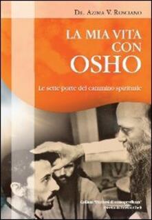 La mia vita con Osho. Le sette porte del cammino spirituale - Azima V. Rosciano - copertina