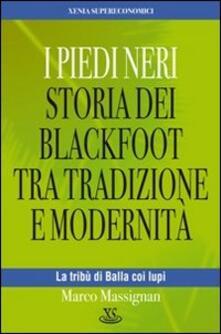 I Piedi Neri. Storia dei Blackfoot tra tradizione e modernità - Marco Massignan - copertina