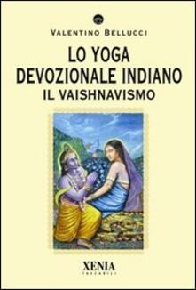 Voluntariadobaleares2014.es Lo yoga devozionale indiano. Il vaishnavismo Image