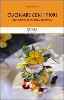 Secchiarapita.it Cucinare con i fiori. 200 ricette di cucina creativa Image