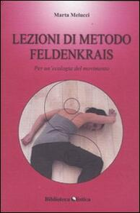 Lezioni di metodo Feldenkrais. Per un'ecologia del movimento - Marta Melucci - copertina
