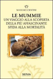 Winniearcher.com Le mummie. Un viaggio alla scoperta della più affascinante sfida alla mortalità Image