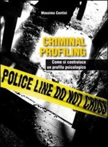 Criminal profiling. Come si costruisce un profilo psicologico.pdf