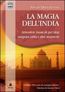 La magia dell'India. Atmosfere musicali per sitar, tampura, tablas e altri strumenti. CD Audio