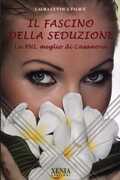 Libro Il fascino della seduzione. La PNL meglio di Casanova Laura Cuttica Talice