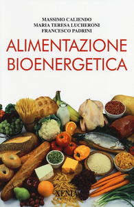 Libro Alimentazione bioenergetica Massimo Caliendo , Maria Teresa Lucheroni , Francesco Padrini