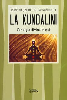 La kundalini. L'energia divina in noi - Maria Angelillo,Stefania Floreani - copertina