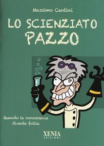 Lo scienziato pazzo. Quando la conoscenza diventa follia