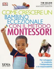 Come crescere un bambino eccezionale con il metodo Montessori - Tim Seldin - copertina