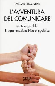 L' avventura del comunicare. Le strategie della programmazione neurolinguistica