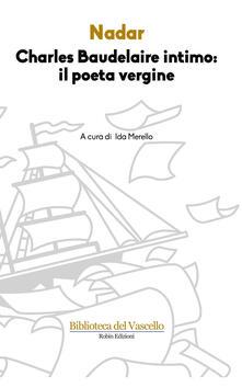 Charles Baudelaire intimo: il poeta vergine - Félix Nadar - copertina