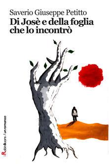 Di José e della foglia che lo incontrò - Saverio Giuseppe Petitto - copertina