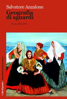 Geografia di sguardi. Poesie 2006-2016 - Salvatore Anzalone - copertina