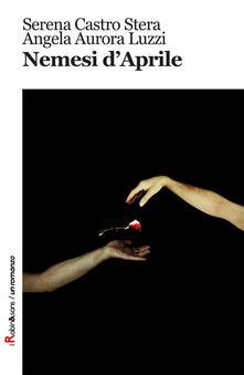 Nemesi d'aprile - Serena Castro Stera,Angela Aurora Luzzi - copertina