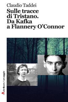 Sulle tracce di Tristano. Da Kafka a Flannery O'Connor - Claudio Taddei - copertina