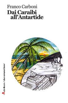 Dai Caraibi all'Antartide - Franco Carboni - copertina