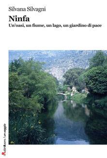 Ninfa. Un'oasi, un fiume, un lago, un giardino di pace. Ediz. illustrata - Silvana Silvagni - copertina