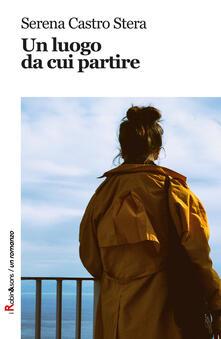 Un luogo da cui partire - Serena Castro Stera - copertina