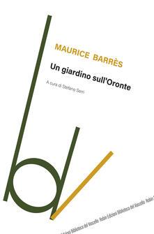 Un giardino sull'Oronte - Maurice Barrès - copertina