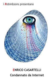 Condannato da internet - Enrico Casartelli - copertina