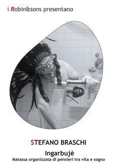 Ingarbujè. Matassa organizzata di pensieri tra vita e sogno - Stefano  Braschi - Libro - Robin - Robin&sons | IBS