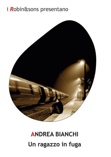 Un ragazzo in fuga - Andrea Bianchi - Libro - Robin - Robin&sons | IBS