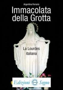 Immacolata della Grotta la Lourdes italiana