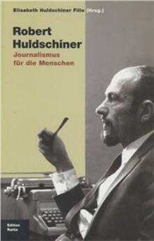 Robert Huldschiner. Journalismus für die Menschen - Elisabeth Huldschiner Fille - copertina
