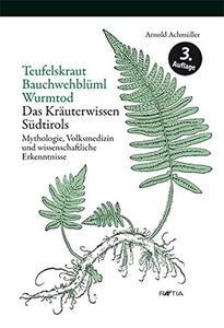 Teufelskraut bauchwehblüml wurmtod. Das kräuterwissen Südtirols mytholgie, volksmedizin und wissenschaftliche erkenntnisse