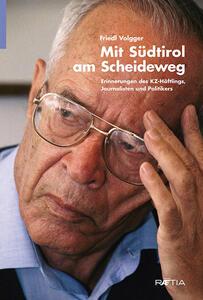 Mit Südtirol am Scheideweg. Erinnerungen des KZ-Häftlings, journalisten und politikers
