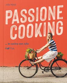 Passione cooking... in cucina con Julia - Julia Morat - copertina