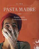 Libro La mia pasta madre. Il pane, i dolci, la vita in montagna Vea Carpi Irene Hager
