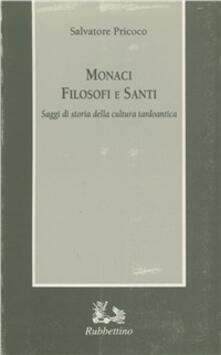 Monaci filosofi e santi. Saggi di storia della cultura tardoantica - Salvatore Pricoco - copertina