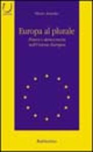 Europa al plurale. Potere e democrazia nell'unione europea