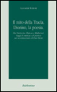 Il mito della Tracia, Dioniso, la poesia. Tra Nietzsche, Platone e Mallarmé. Saggi di estetica e di poetica sul neoclassicismo di Dan Botta