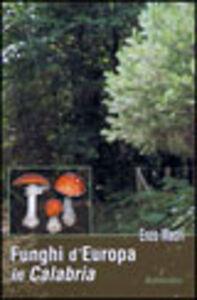 Funghi d'Europa in Calabria. Atlante dei più comuni esemplari con ricettario