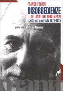 Disobbedienze. Vol. 1: Gli anni dei movimenti. Scritti sul «Manifesto» 1971-1985.