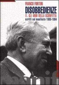Disobbedienze. Vol. 2: Gli anni della sconfitta. Scritti sul «Manifesto» 1986-1994.